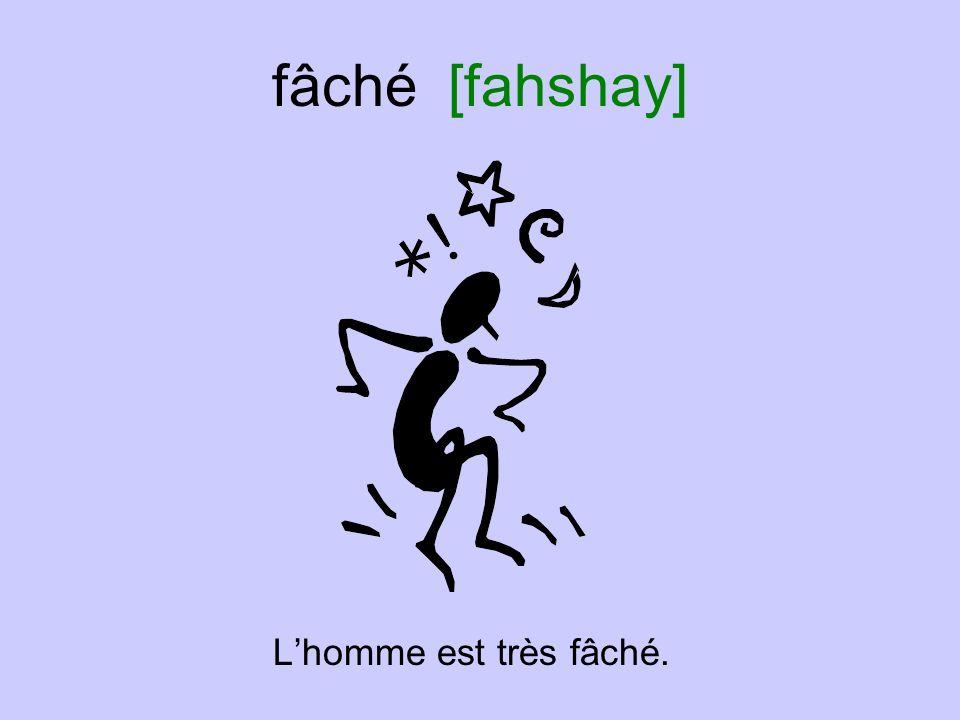 fâché [fahshay] L'homme est très fâché.